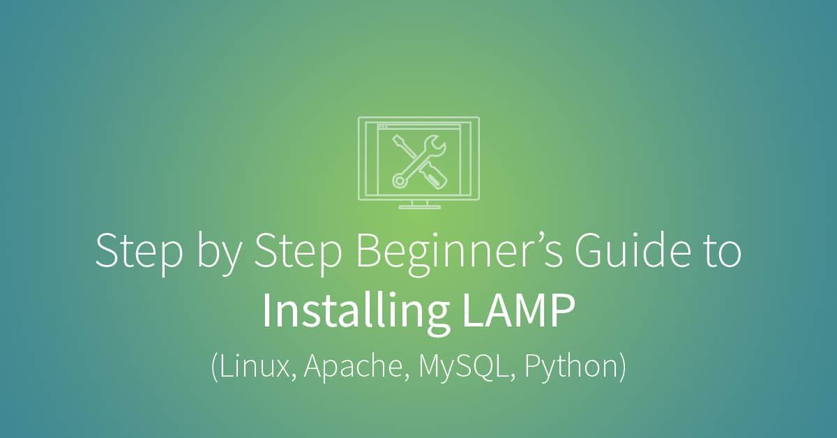 Step by Step Beginner's Guide to Installing LAMP (Linux, Apache, MySQL, Python)