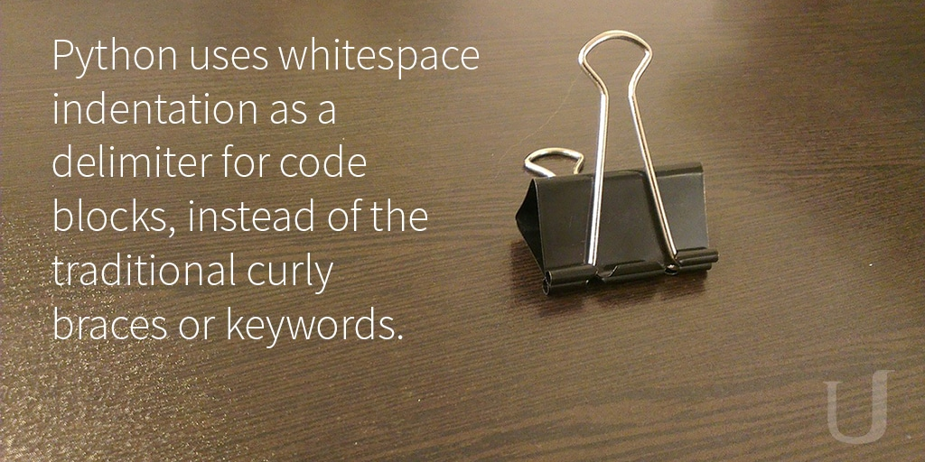 Python uses whitespaces. via Udacity