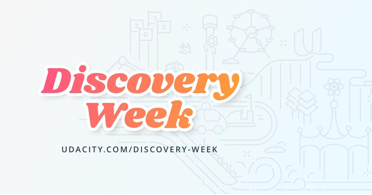 Udacity Discovery Week