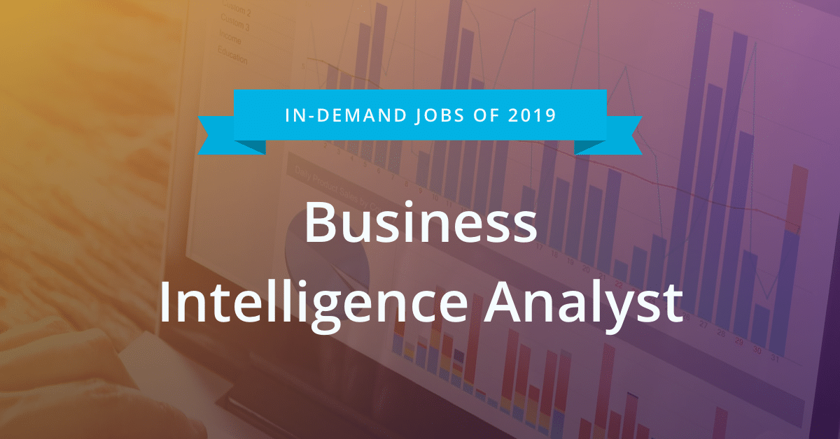 Most In-Demand Jobs of 2019 #3 - Business Intelligence Analyst