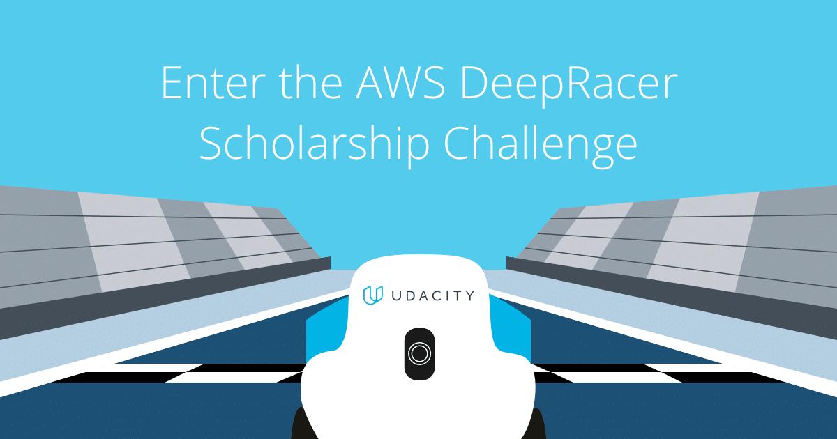 Udacity DeepRacer Scholarship Challenge from AWS