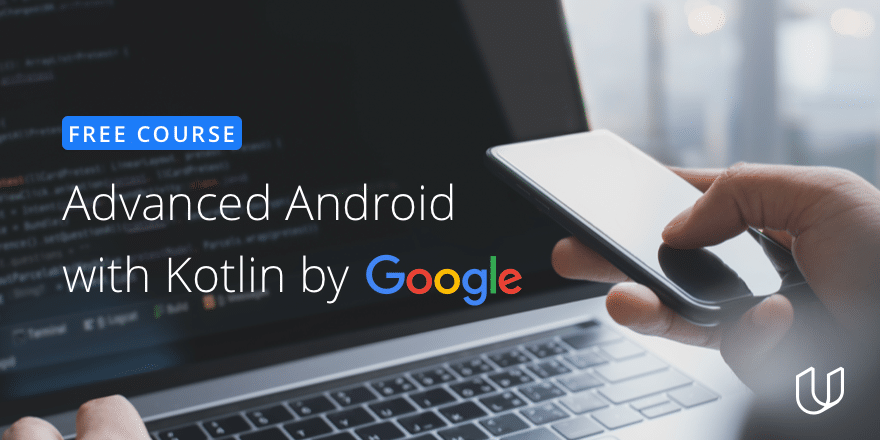 Udacity announces free courese in Advanced Android with Kotlin by Google!