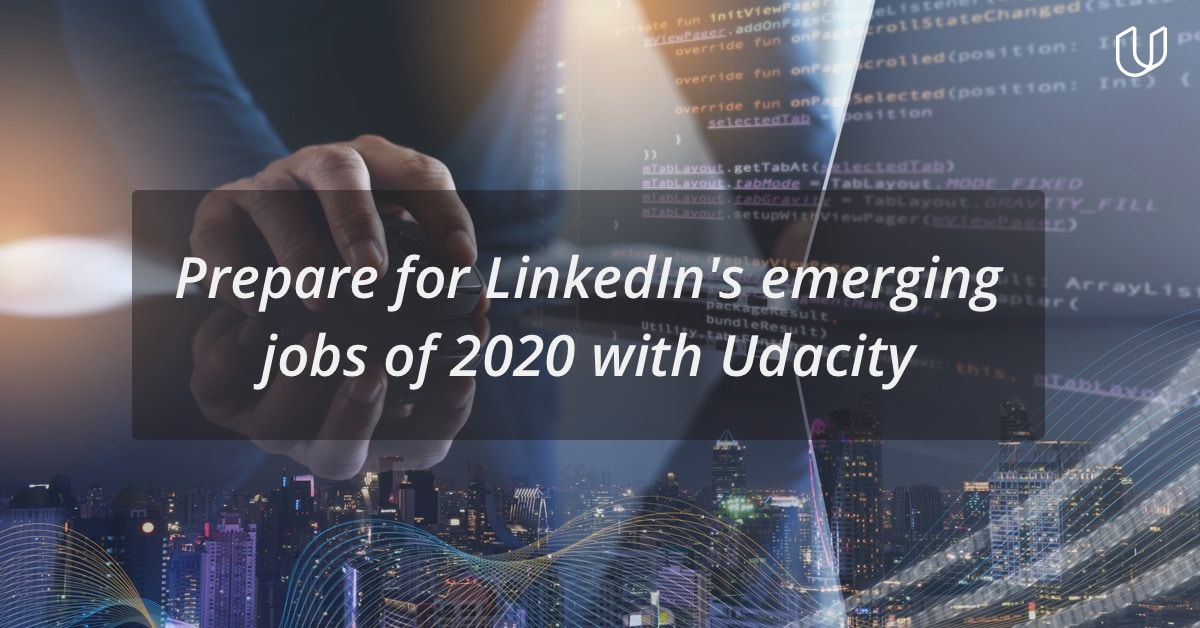 Udacity prepares students for LinkedIn's 2020 emerging jobs